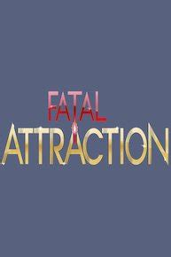 Fatal Attraction Online - Full Episodes of Season 7 to 1
